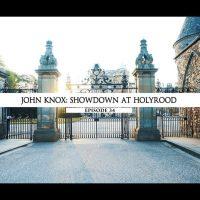 Rodowód 34 | John Knox – Decydujące starcie w Holyrood