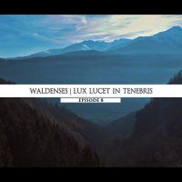 Rodowód 08 | Waldensi – Lux Lucet In Tenebris